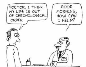 Man: 'Doctor I think my life is out of chronological order', Doctor: 'Good morning, how can I help'